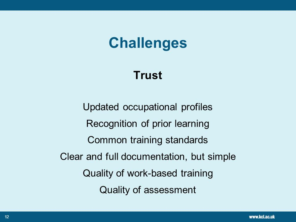 12 Challenges Trust Updated occupational profiles Recognition of prior learning Common training standards Clear and full documentation, but simple Quality of work-based training Quality of assessment