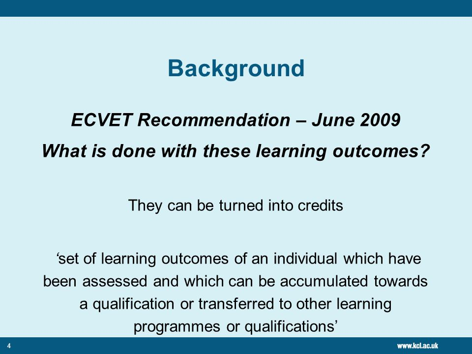 4 Background ECVET Recommendation – June 2009 What is done with these learning outcomes.