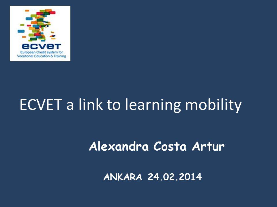 Alexandra Costa Artur ANKARA 24.02.2014 ECVET a link to learning mobility
