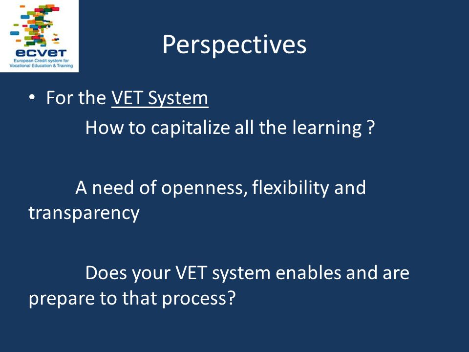 But Difficulties of applying ECVET methodologies (calculating credit points) Differences and misunderstandings in ECVET using terminology Education and training providers are worried of a learning outcomes approach Resistance of national stakeholders