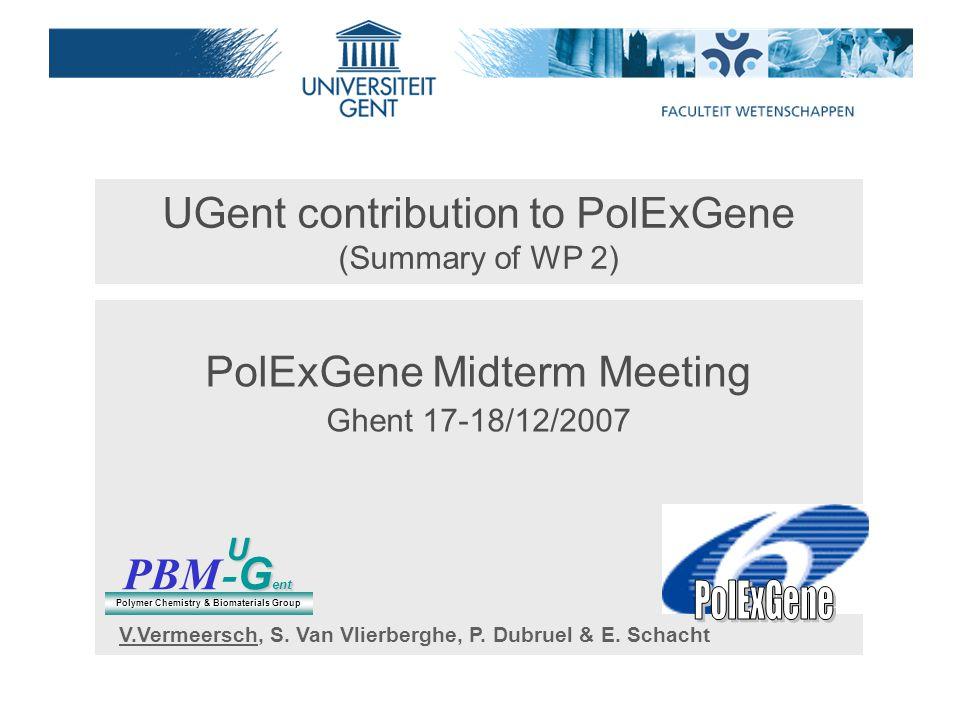 UGent contribution to PolExGene (Summary of WP 2) PolExGene Midterm Meeting Ghent 17-18/12/2007 PBM G ent - G entU Polymer Chemistry & Biomaterials Group V.Vermeersch, S.