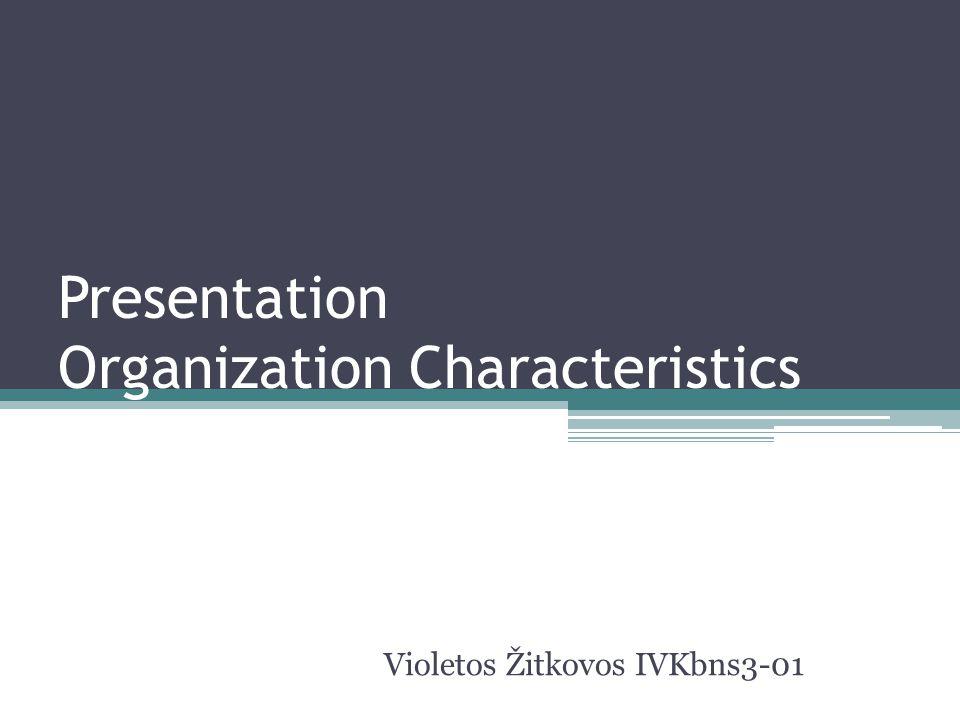 Presentation Organization Characteristics Violetos Žitkovos IVKbns3-01