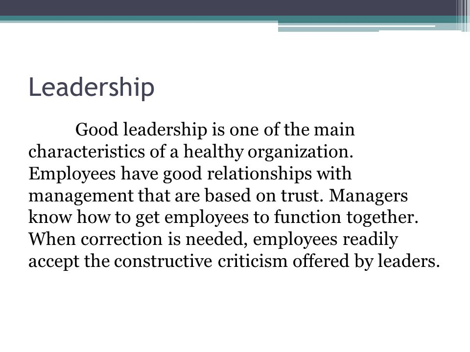 Leadership Good leadership is one of the main characteristics of a healthy organization.