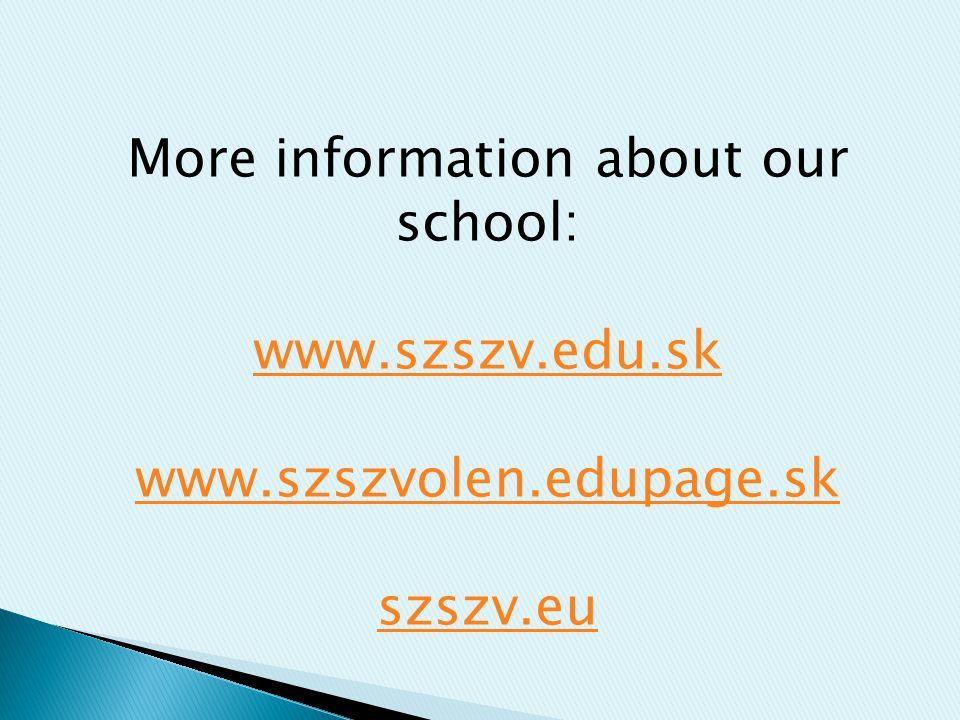 More information about our school: www.szszv.edu.sk www.szszvolen.edupage.sk szszv.eu