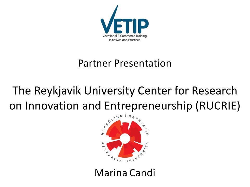 Partner Presentation The Reykjavik University Center for Research on Innovation and Entrepreneurship (RUCRIE) Marina Candi