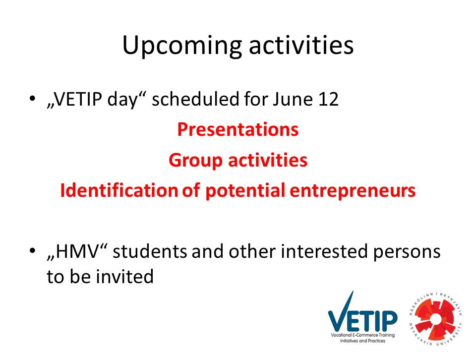 "Upcoming activities ""VETIP day scheduled for June 12 Presentations Group activities Identification of potential entrepreneurs ""HMV students and other interested persons to be invited"