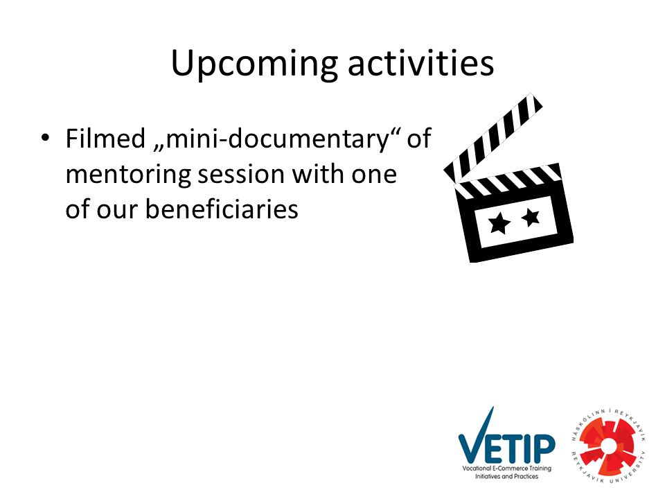 "Upcoming activities Filmed ""mini-documentary of mentoring session with one of our beneficiaries"