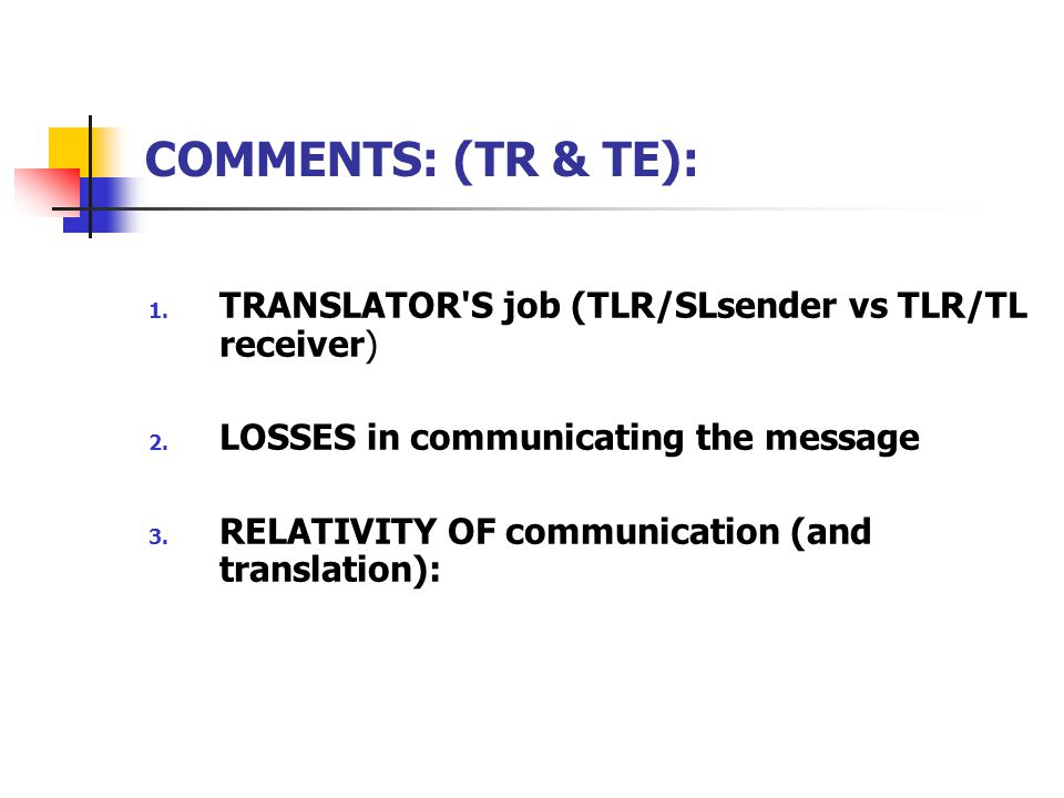 COMMENTS: (TR & TE): 1. TRANSLATOR S job (TLR/SLsender vs TLR/TL receiver) 2.