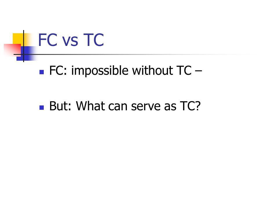FC vs TC FC: impossible without TC – But: What can serve as TC