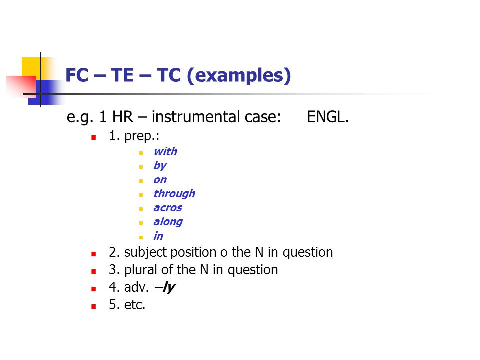 FC – TE – TC (examples) e.g. 1 HR – instrumental case:ENGL.