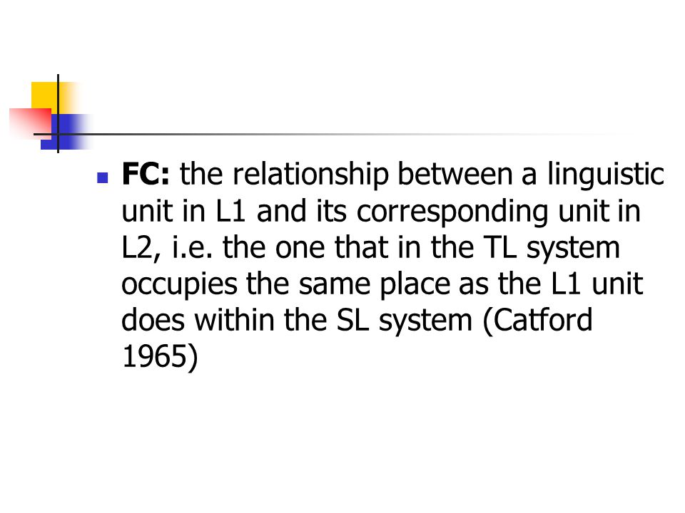 FC: the relationship between a linguistic unit in L1 and its corresponding unit in L2, i.e.