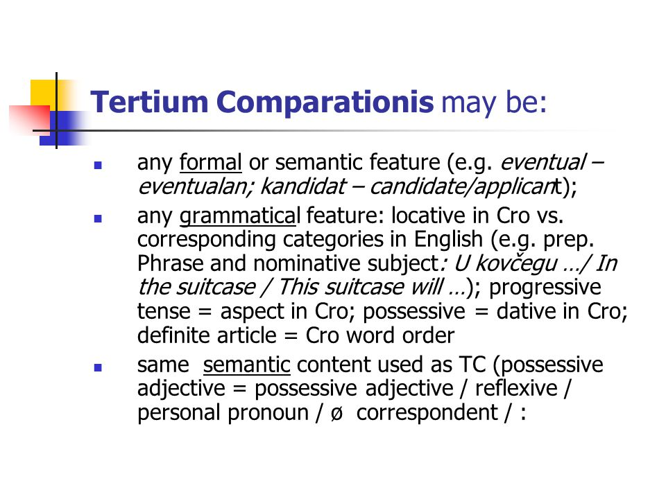 Tertium Comparationis may be: any formal or semantic feature (e.g.