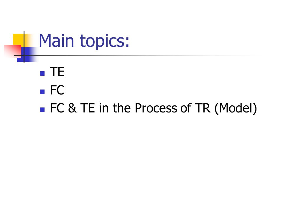 Main topics: TE FC FC & TE in the Process of TR (Model)