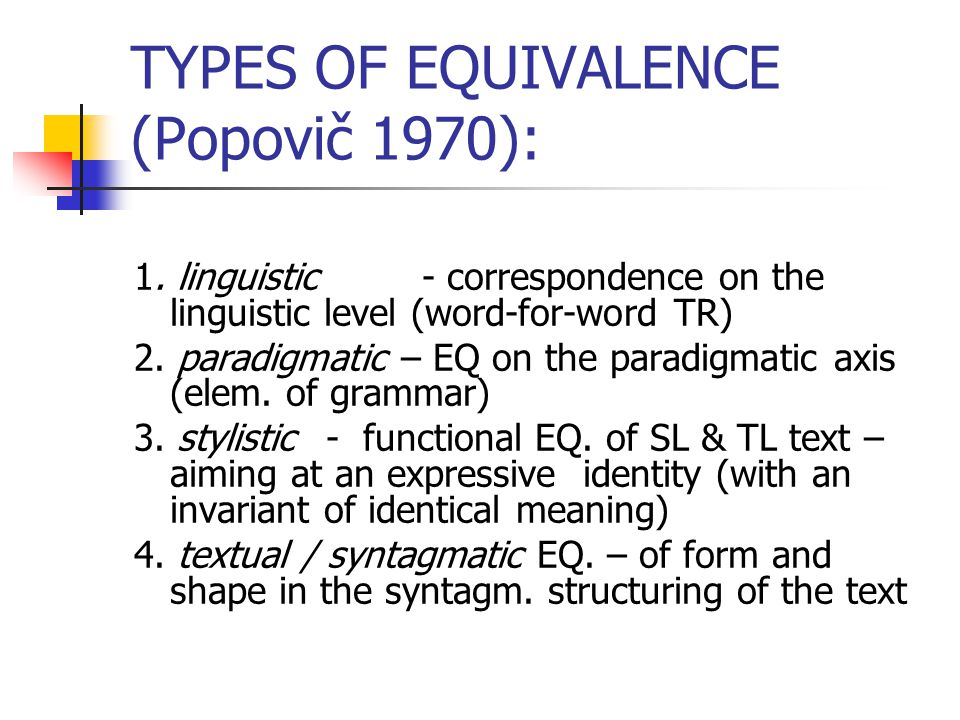 TYPES OF EQUIVALENCE (Popovič 1970): 1.