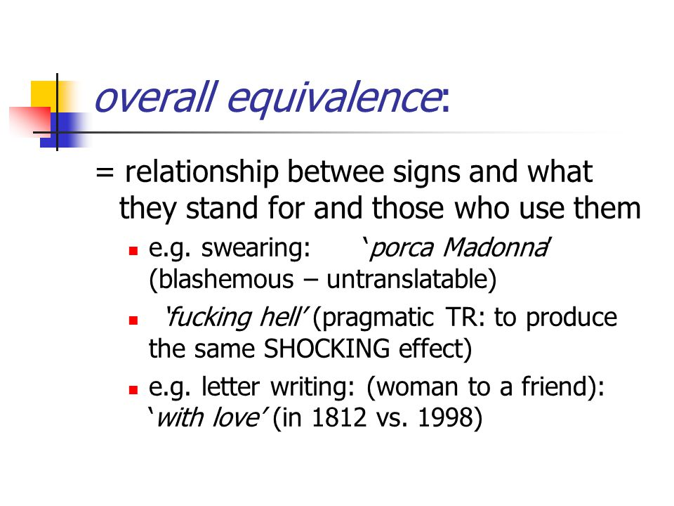 overall equivalence: = relationship betwee signs and what they stand for and those who use them e.g.