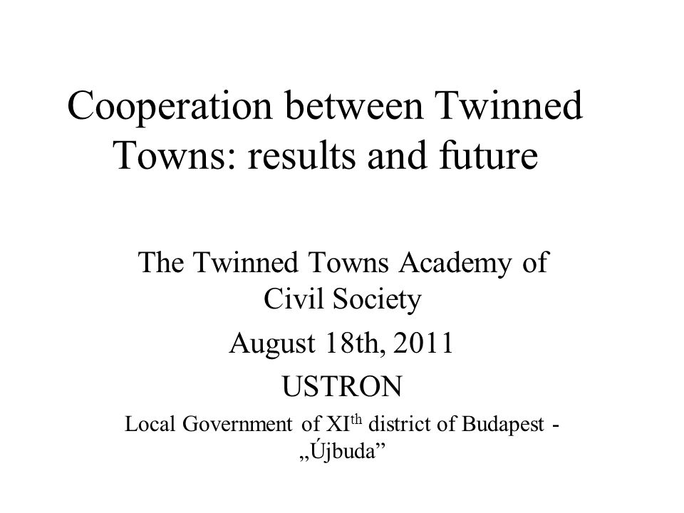 Twinned towns of Újbuda Rusze, Kézdiszentlélek and Marosvásárhely in Romania Prague, 5 th district – in the Czech Republic Trogír – in Croatia Ustroń – in Poland Stuttgart Bad Cannstatt – in Germany Ada – in Serbia Tristice – in Slovakia