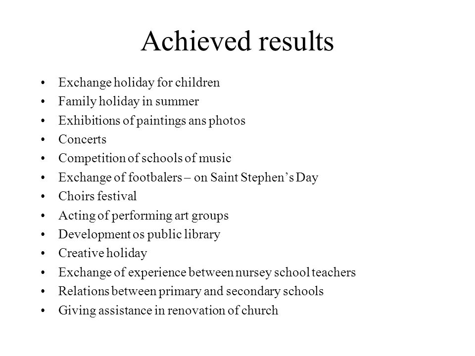 Achieved results Exchange holiday for children Family holiday in summer Exhibitions of paintings ans photos Concerts Competition of schools of music E