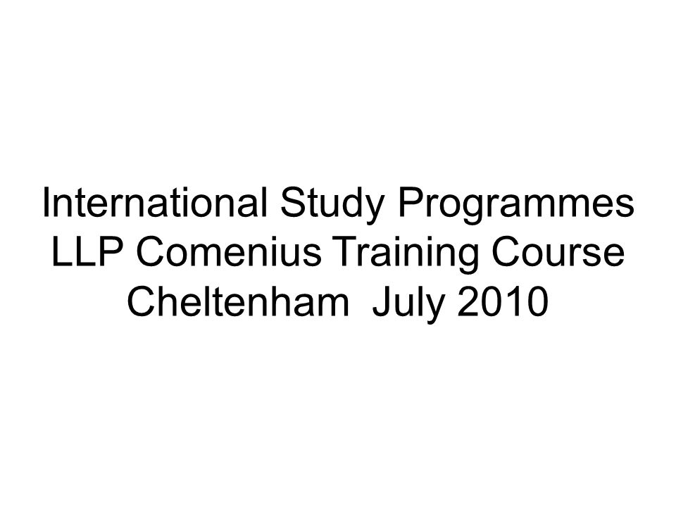 International Study Programmes LLP Comenius Training Course Cheltenham July 2010