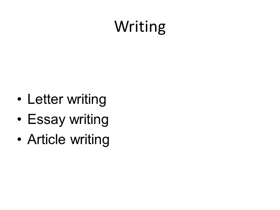 Writing Letter writing Essay writing Article writing