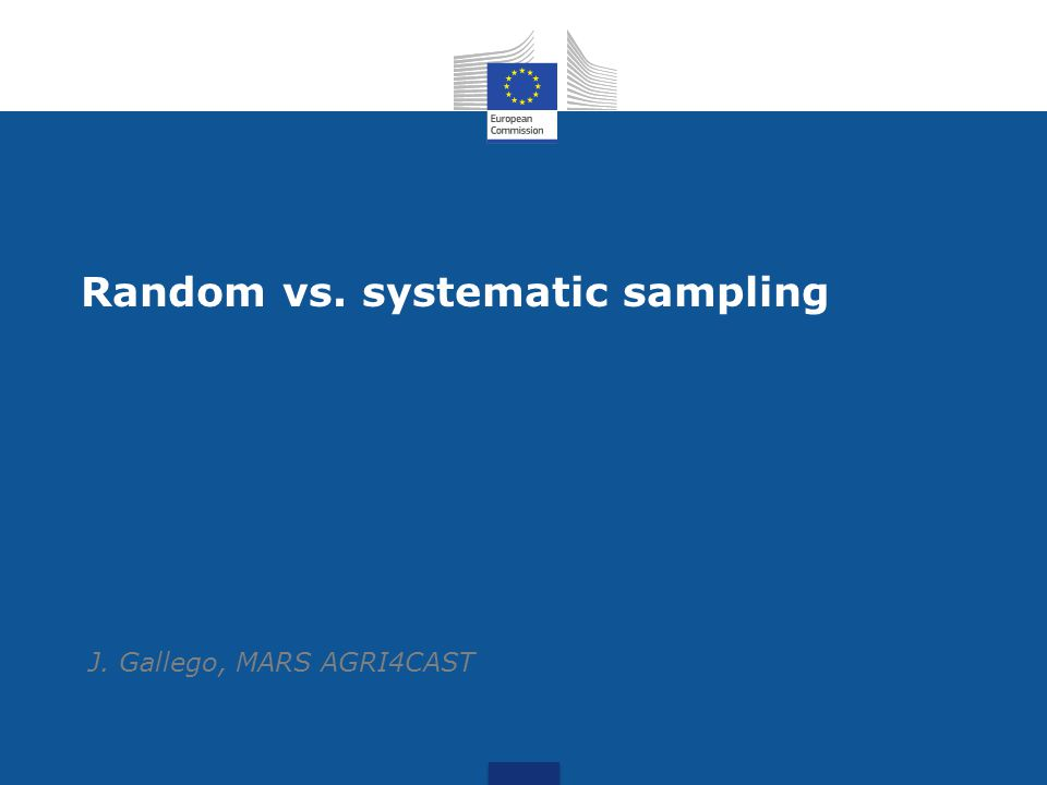Random vs. systematic sampling J. Gallego, MARS AGRI4CAST