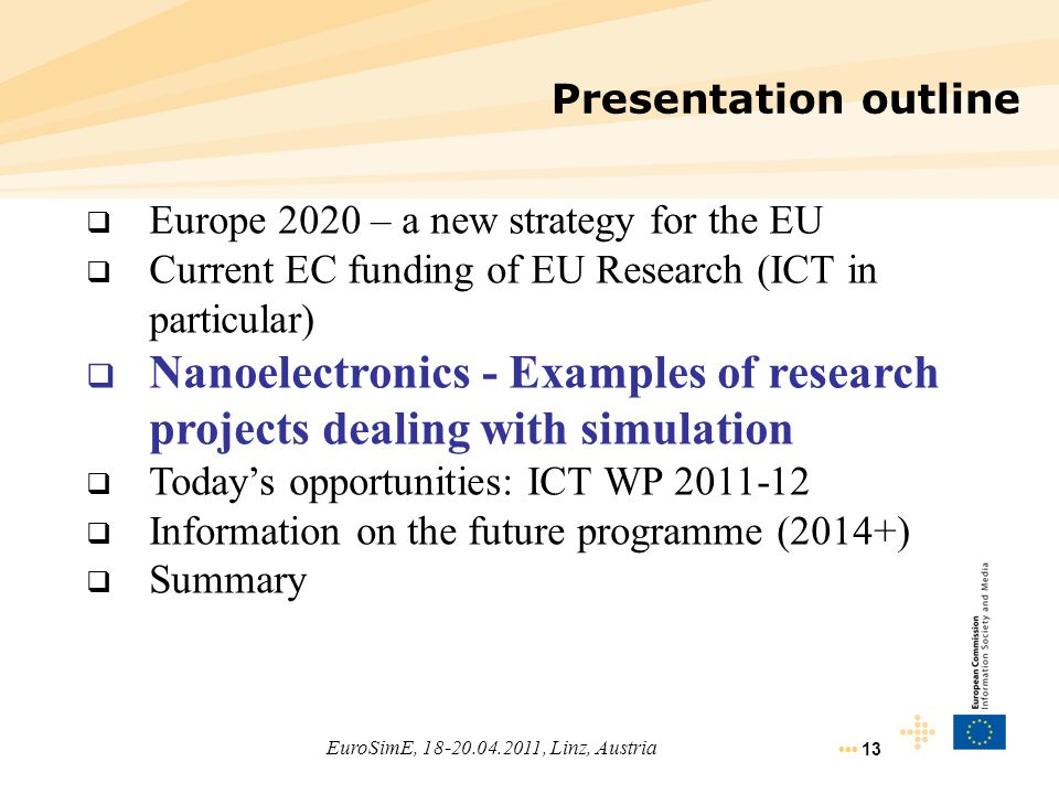 13 EuroSimE, 18-20.04.2011, Linz, Austria Presentation outline  Europe 2020 – a new strategy for the EU  Current EC funding of EU Research (ICT in p