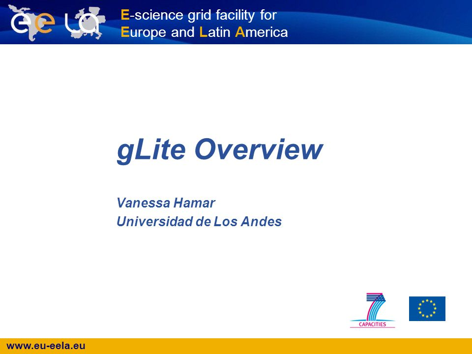 E-science grid facility for Europe and Latin America gLite Overview Vanessa Hamar Universidad de Los Andes
