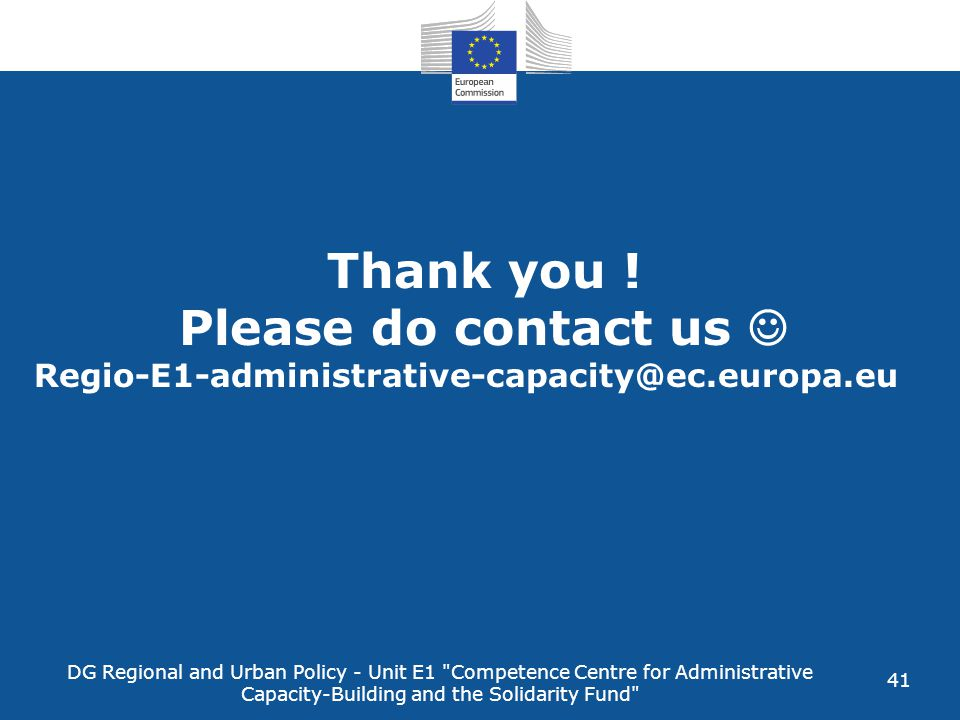 DG Regional and Urban Policy - Unit E1 Competence Centre for Administrative Capacity-Building and the Solidarity Fund 41 Thank you .