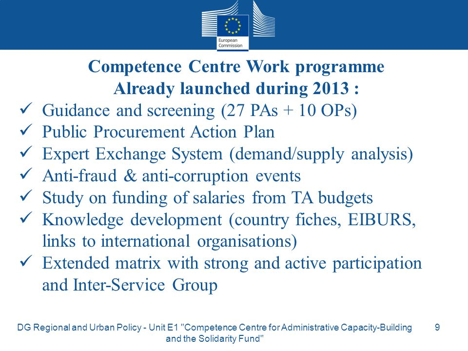 Competence Centre Work programme Already launched during 2013 : Guidance and screening (27 PAs + 10 OPs) Public Procurement Action Plan Expert Exchang