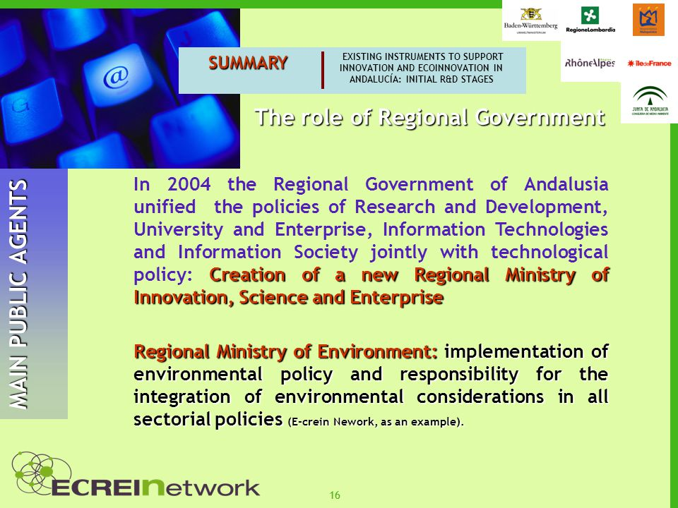 16 SUMMARY EXISTING INSTRUMENTS TO SUPPORT INNOVATION AND ECOINNOVATION IN ANDALUCÍA: INITIAL R&D STAGES MAIN PUBLIC AGENTS The role of Regional Gover