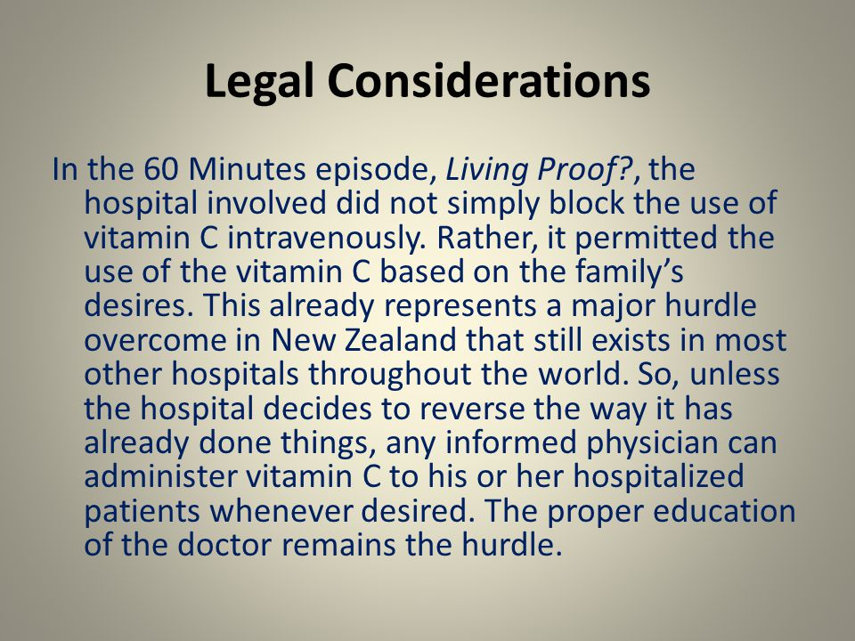 Legal Considerations In the 60 Minutes episode, Living Proof , the hospital involved did not simply block the use of vitamin C intravenously.