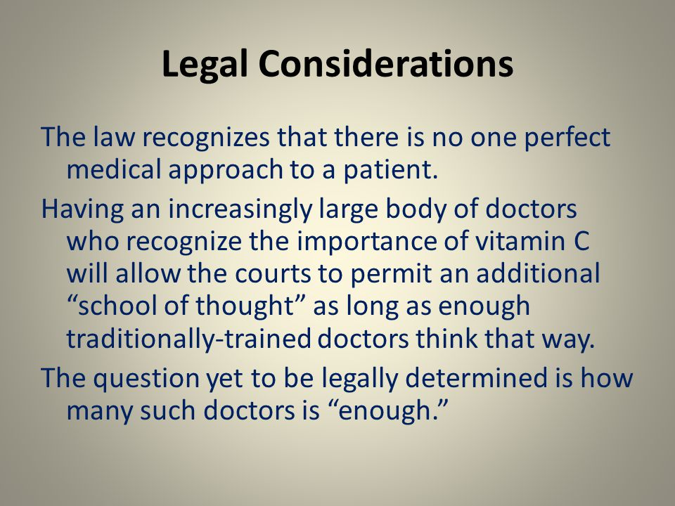 Legal Considerations The law recognizes that there is no one perfect medical approach to a patient.