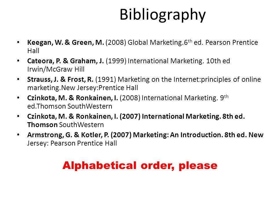 Bibliography Keegan, W. & Green, M. (2008) Global Marketing.6 th ed.