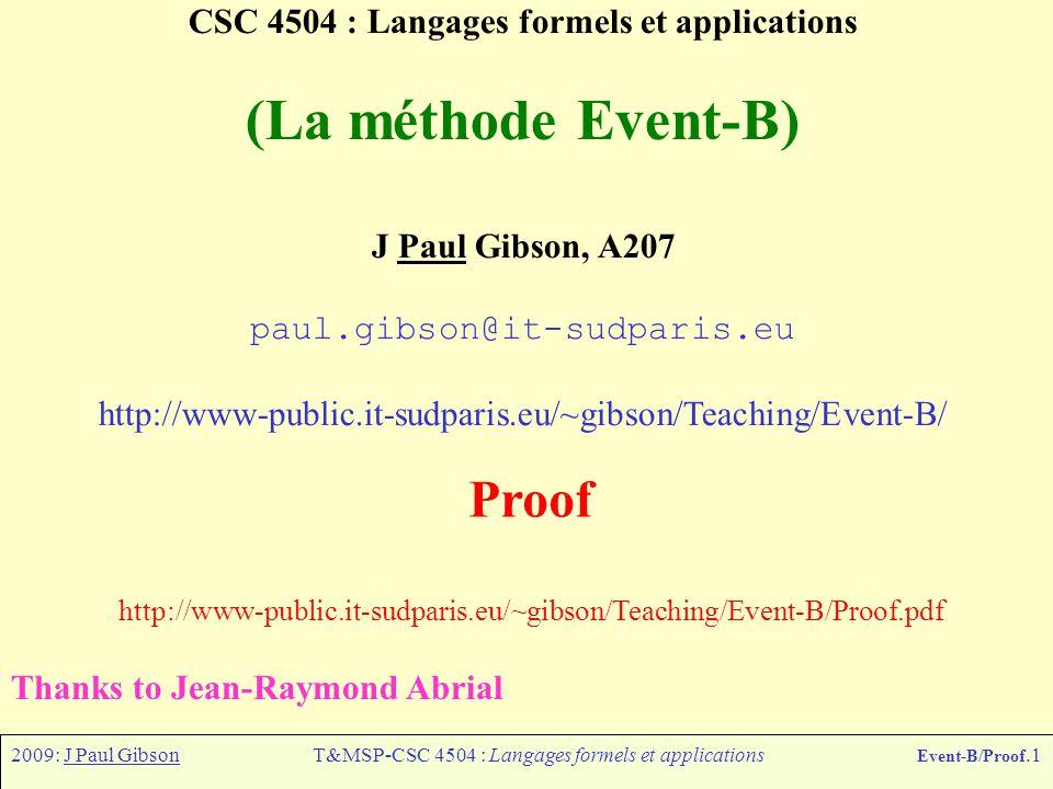 2009: J Paul GibsonT&MSP-CSC 4504 : Langages formels et applications Event-B/Proof.1 CSC 4504 : Langages formels et applications (La méthode Event-B)