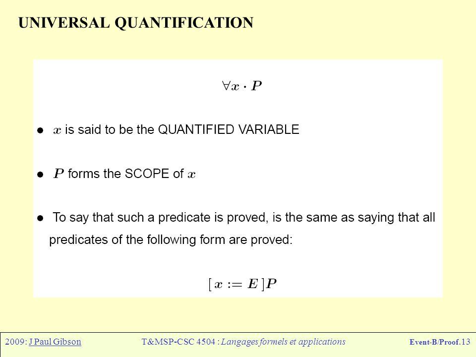2009: J Paul GibsonT&MSP-CSC 4504 : Langages formels et applications Event-B/Proof.13 UNIVERSAL QUANTIFICATION