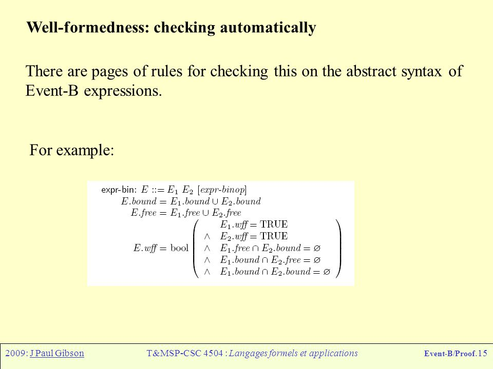 2009: J Paul GibsonT&MSP-CSC 4504 : Langages formels et applications Event-B/Proof.15 Well-formedness: checking automatically There are pages of rules