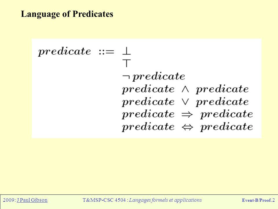 2009: J Paul GibsonT&MSP-CSC 4504 : Langages formels et applications Event-B/Proof.2 Language of Predicates