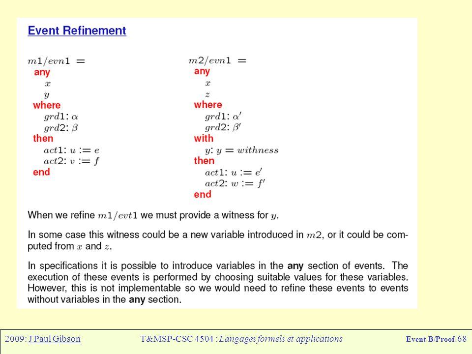 2009: J Paul GibsonT&MSP-CSC 4504 : Langages formels et applications Event-B/Proof.68