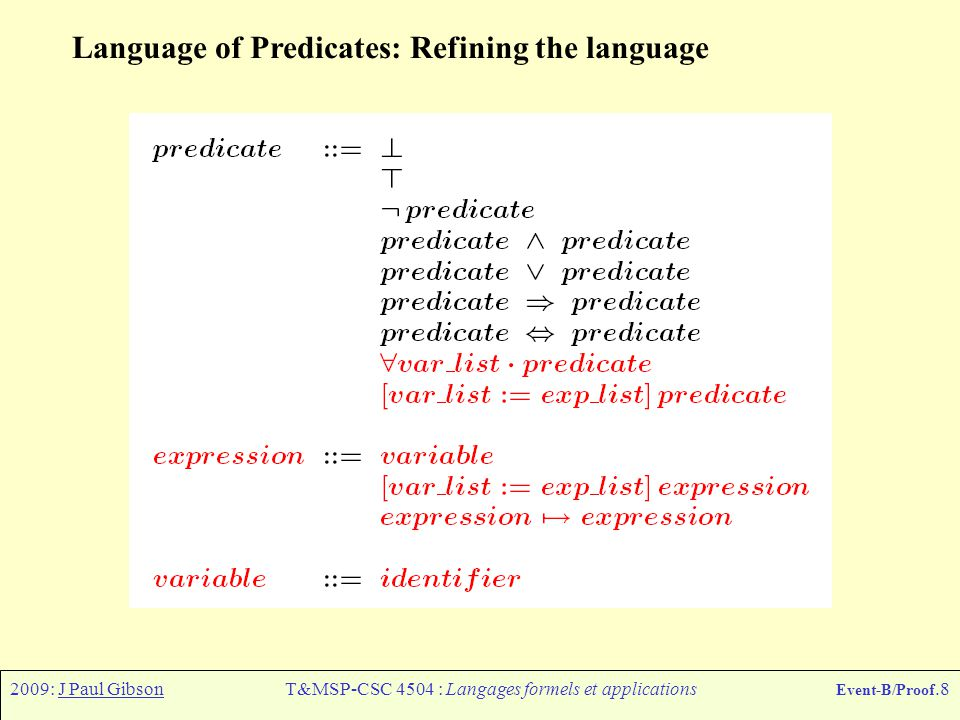 2009: J Paul GibsonT&MSP-CSC 4504 : Langages formels et applications Event-B/Proof.8 Language of Predicates: Refining the language