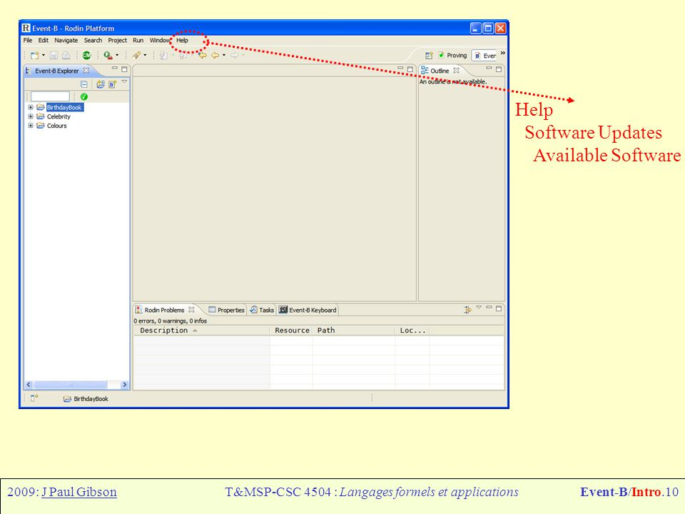 2009: J Paul GibsonT&MSP-CSC 4504 : Langages formels et applicationsEvent-B/Intro.10 Help Software Updates Available Software