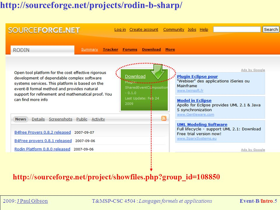 2009: J Paul GibsonT&MSP-CSC 4504 : Langages formels et applicationsEvent-B/Intro.5 http://sourceforge.net/projects/rodin-b-sharp/ http://sourceforge.net/project/showfiles.php group_id=108850