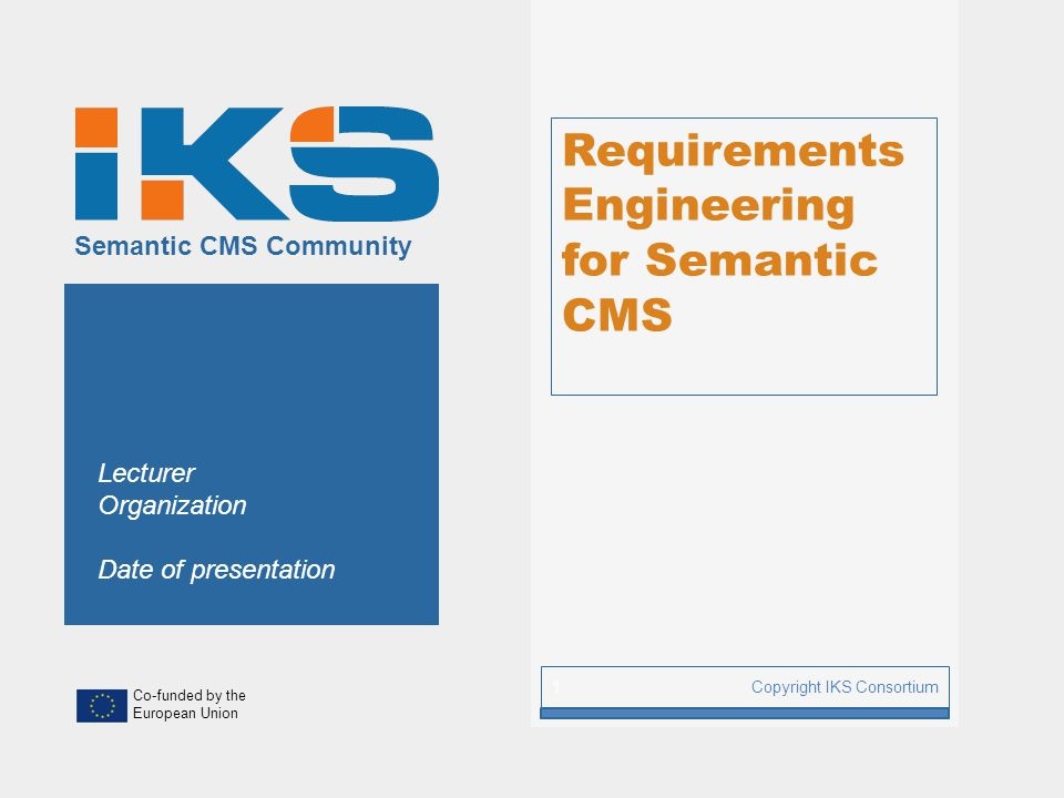 www.iks-project.eu Page: CMS – Content Workflow Semantic Enrichment  Automatic classification and routing  Faceted classification  Use of predefined taxonomies  Automatic semantic tagging  Automatic ranking  Semi-automatic annotations  Annotation with Microformats  Ontology extraction  Concepts, people, places etc… extraction  Relationship extraction (isA, partOf)  Cross-Source Correlations  Document models from ontologies  Knowledge representation Copyright IKS Consortium 12