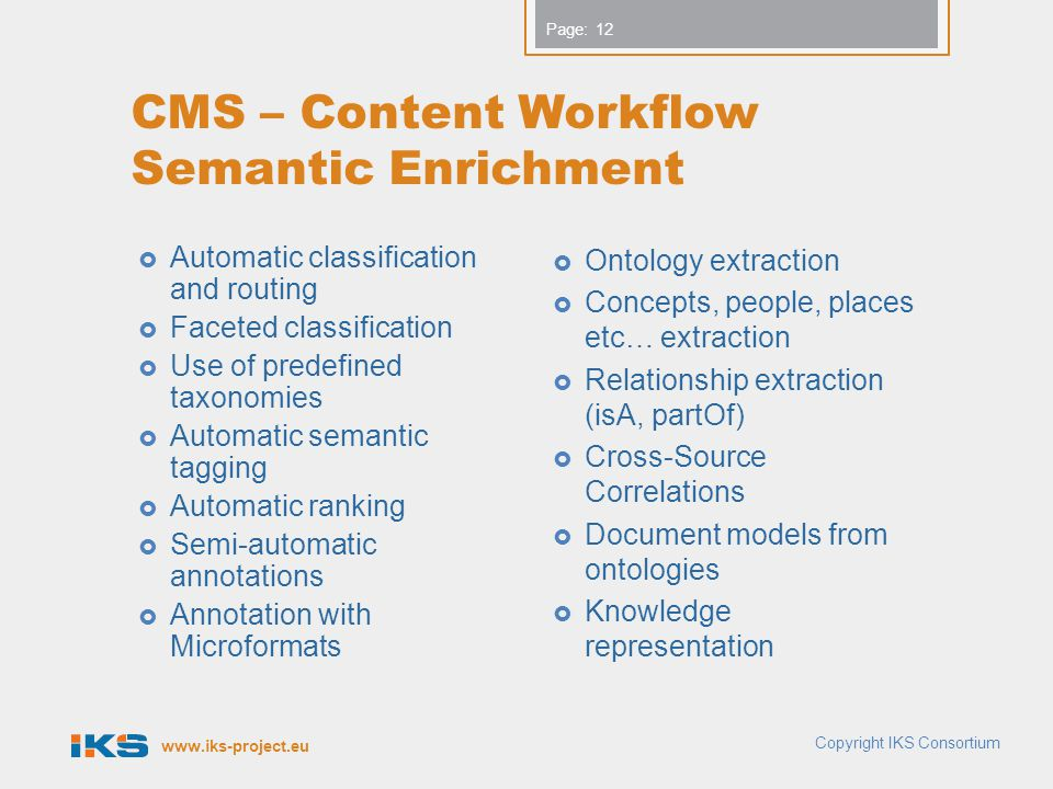 www.iks-project.eu Page: CMS – Content Workflow Semantic Enrichment  Automatic classification and routing  Faceted classification  Use of predefine