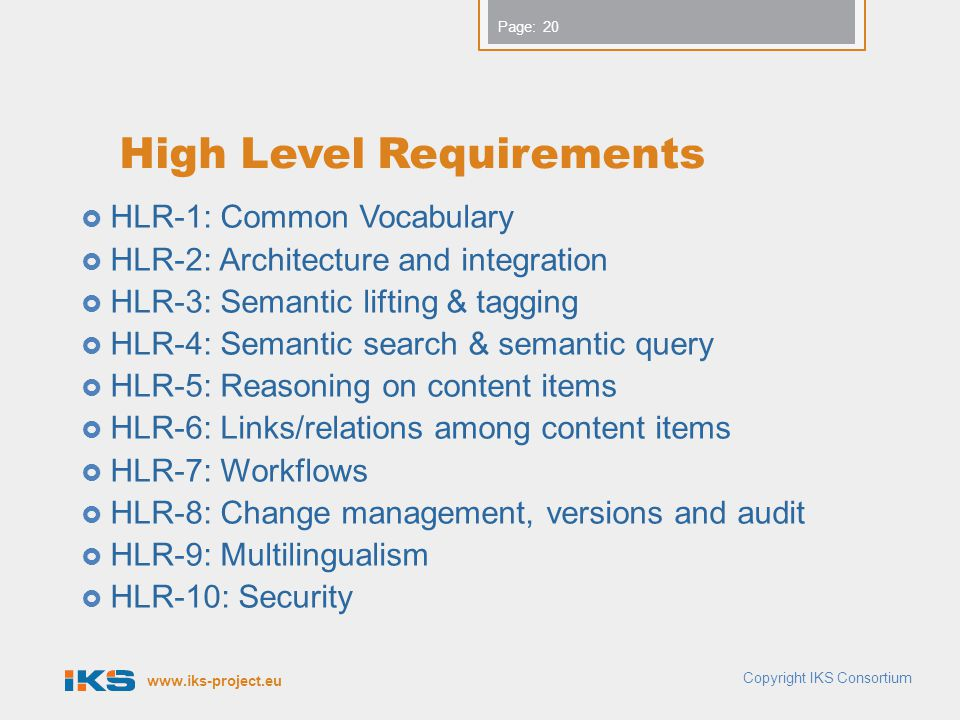 www.iks-project.eu Page: High Level Requirements  HLR-1: Common Vocabulary  HLR-2: Architecture and integration  HLR-3: Semantic lifting & tagging