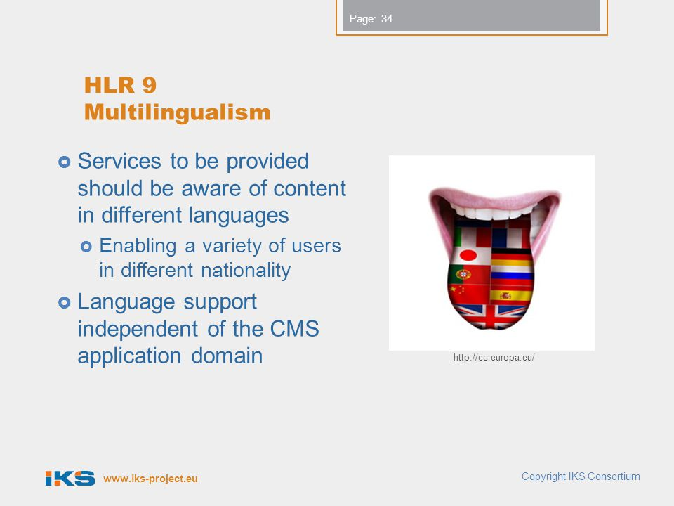 www.iks-project.eu Page: HLR 9 Multilingualism  Services to be provided should be aware of content in different languages  Enabling a variety of use