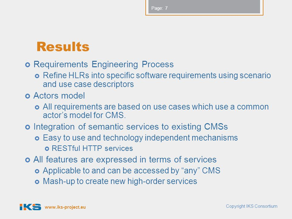 www.iks-project.eu Page: Results  Requirements Engineering Process  Refine HLRs into specific software requirements using scenario and use case desc