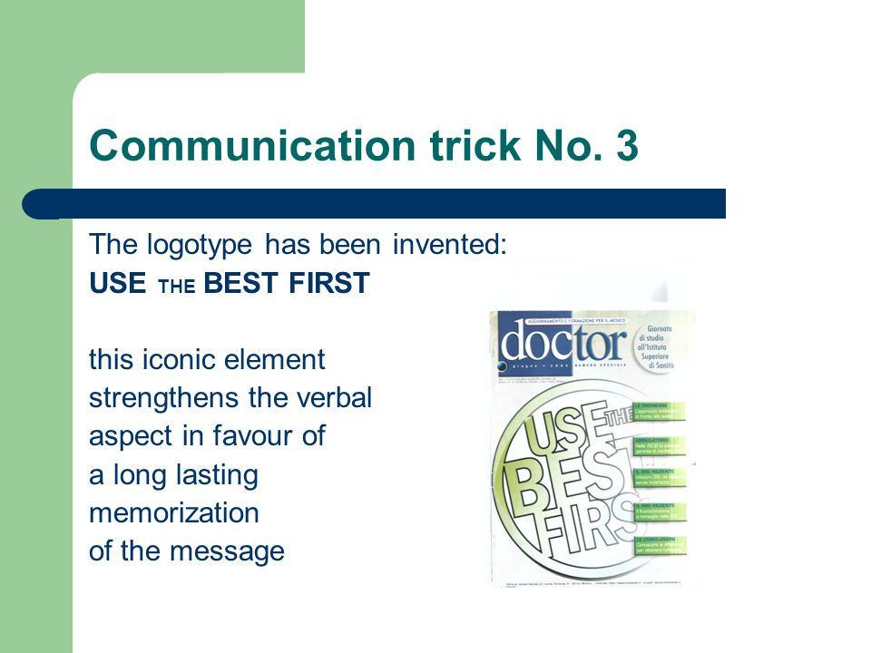 Communication trick No. 3 The logotype has been invented: USE THE BEST FIRST this iconic element strengthens the verbal aspect in favour of a long las