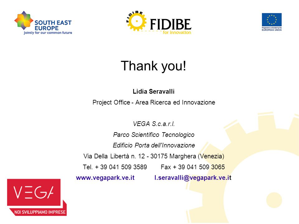 Thank you. Lidia Seravalli Project Office - Area Ricerca ed Innovazione VEGA S.c.a.r.l.