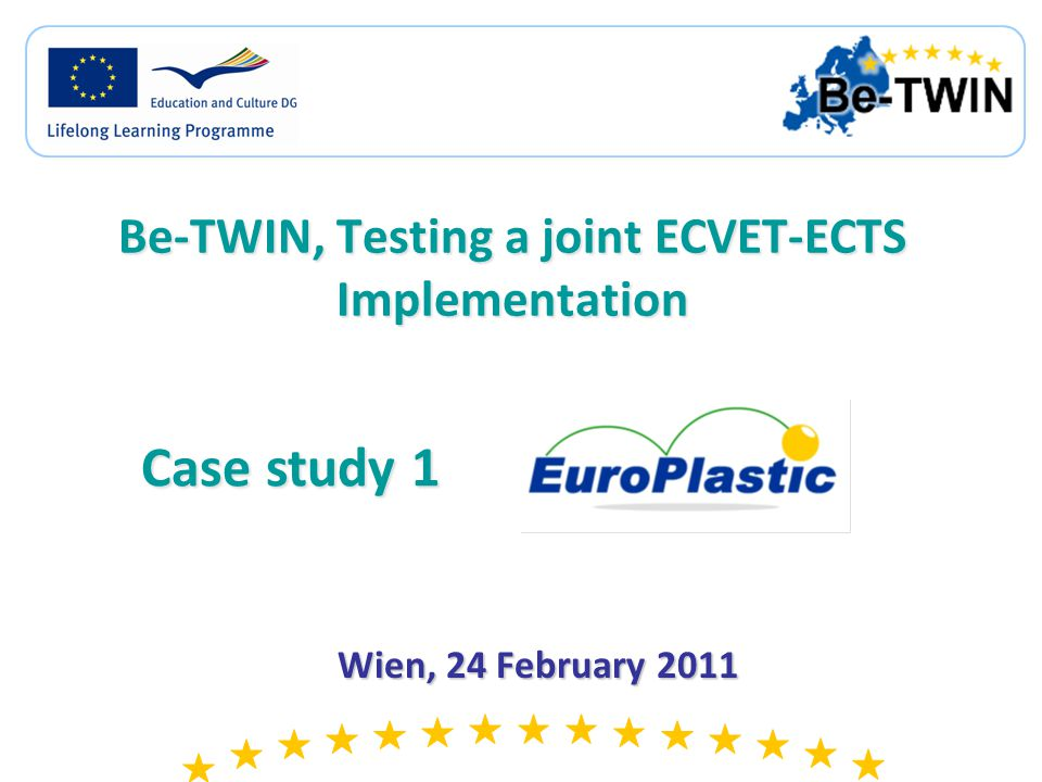 Be-TWIN, Testing a joint ECVET-ECTS Implementation Wien, 24 February 2011 Case study 1
