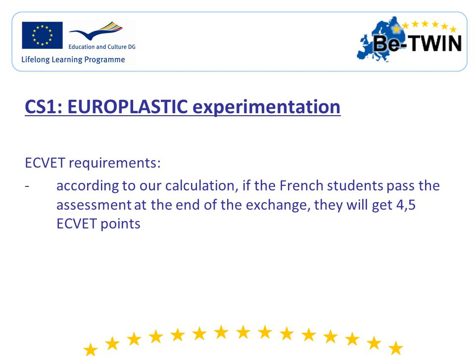 CS1: EUROPLASTIC experimentation ECVET requirements: -according to our calculation, if the French students pass the assessment at the end of the exchange, they will get 4,5 ECVET points