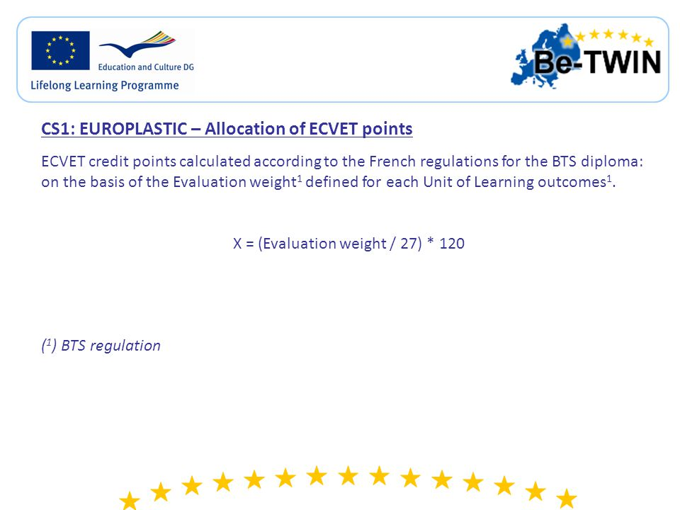 CS1: EUROPLASTIC experimentation The LOs achieved during the exchange will be validated by the training center (accepted and integrated to the training path) and will be recognized by the French Ministry of Education because it is this institutional organization which delivered officially the diploma